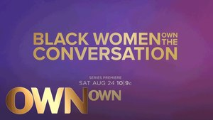 "<B>""OWN SPOTLIGHT: BLACK WOMEN OWN THE CONVERSATION"" PREMIERES AUG. 24</b>"